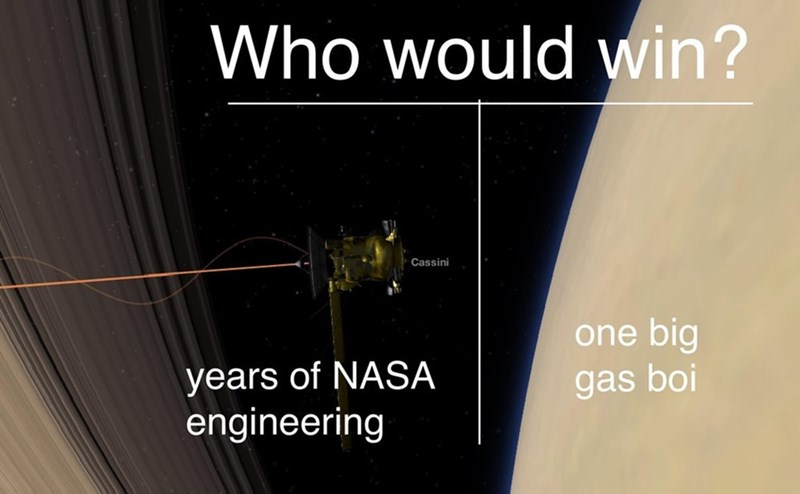 dank meme - Text - Who would win? Cassini one big years of NASA engineering gas boi