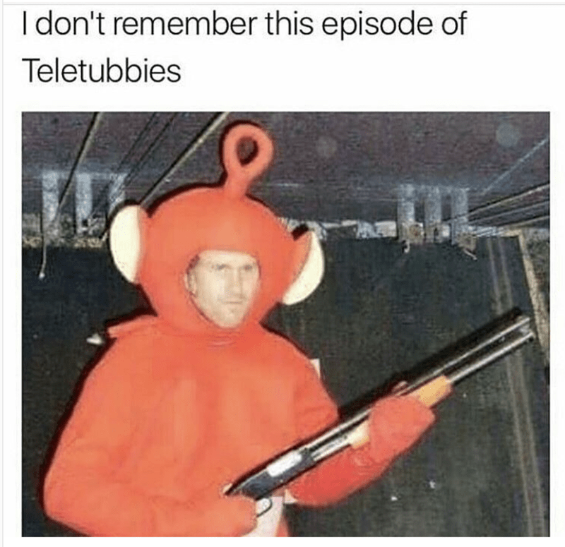 Weekend meme about an unknown episode of the Teletubbies with pic of man in Teletubby costume holding shotgun