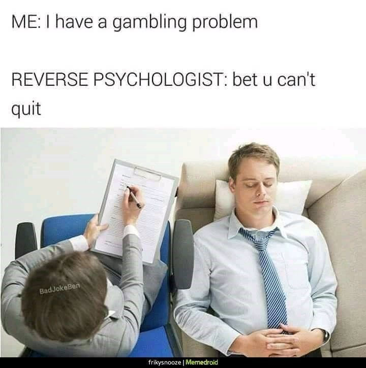 Weekend meme about getting treated by a reverse psychologist