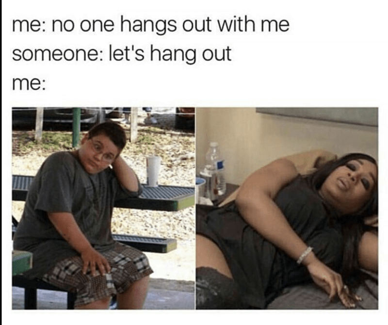 Weekend meme about complaining you're alone then not accepting offers to hang out