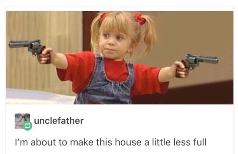 Weekend meme with pun about Michelle from Full House making the house less full by shooting someone