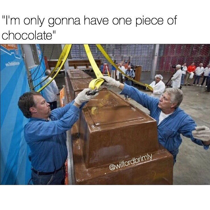 Funny meme about only having one piece of chocolate, it's a giant piece.