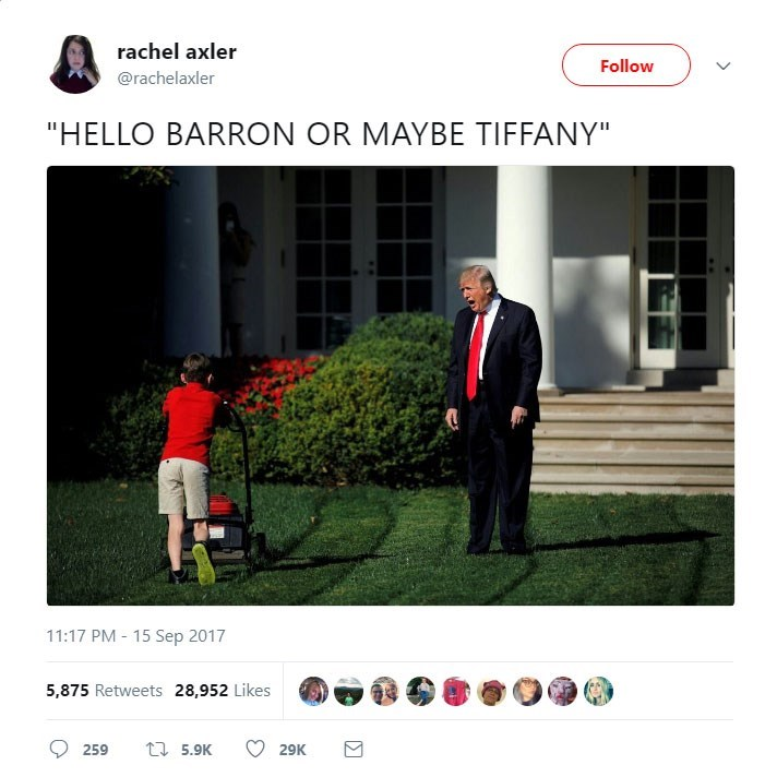 "Website - rachel axler Follow @rachelaxler ""HELLO BARRON OR MAYBE TIFFANY"" 11:17 PM 15 Sep 2017 5,875 Retweets 28,952 Likes t 5.9K 259 29K"