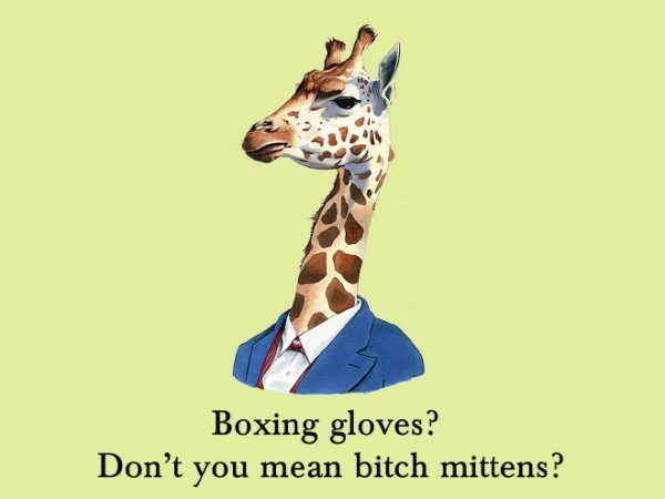 Giraffe - Boxing gloves? Don't you mean bitch mittens?
