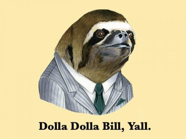 Sloth - Dolla Dolla Bill, Yall.