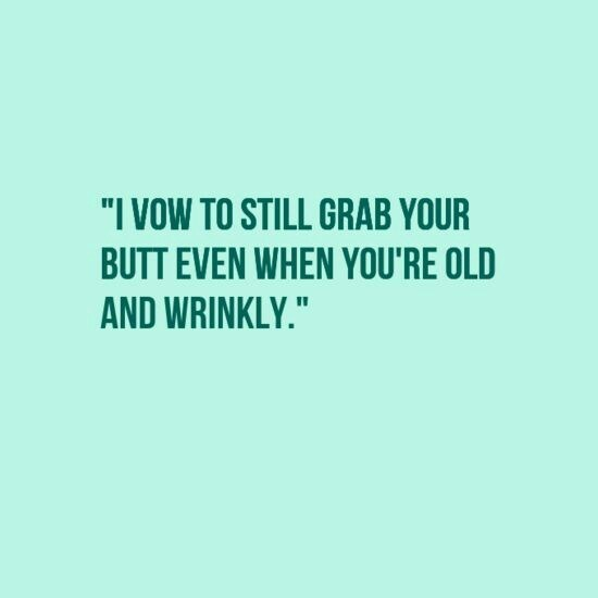 """Text - """"I VOW TO STILL GRAB YOUR BUTT EVEN WHEN YOU'RE OLD AND WRINKLY."""""""