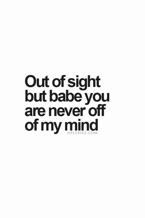 Text - Out of sight but babe you are never off of my mind HPLYRIKZ.COM