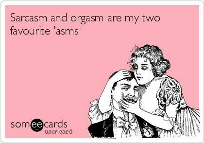 Text - Sarcasm and orgasm are my two favourite 'asms somee cards user card
