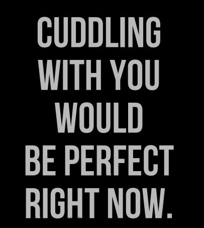 Font - CUDDLING WITH YOU WOULD BE PERFECT RIGHT NOW.