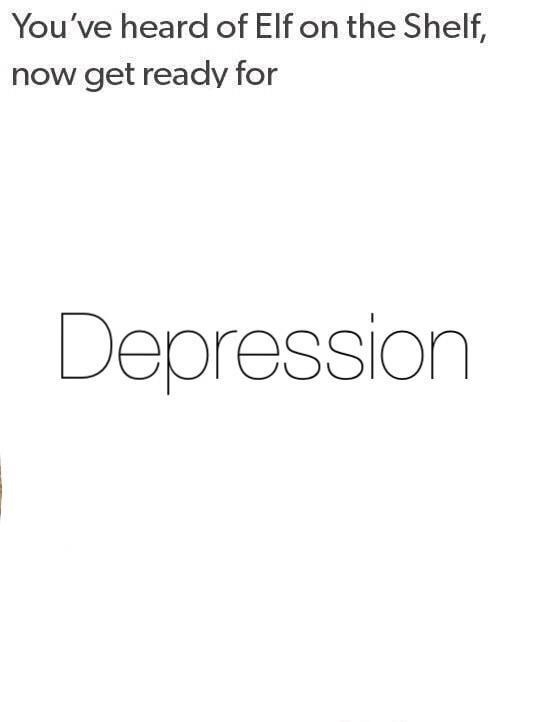 Text - You've heard of Elf on the Shelf, now get ready for Depression