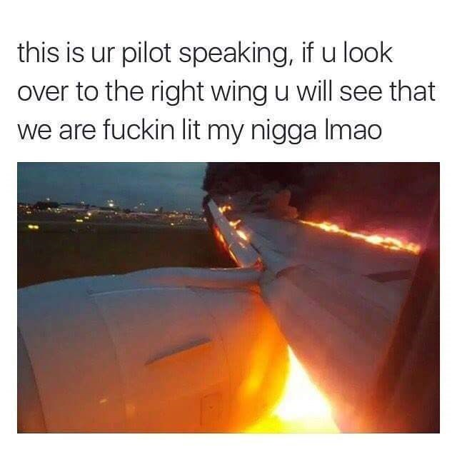 dank meme about the pilot announcing the airplane is catching fire