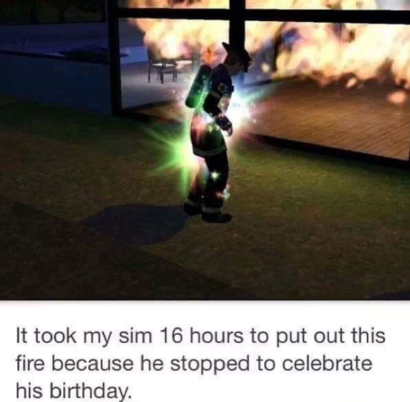 Pc game - It took my sim 16 hours to put out this fire because he stopped to celebrate his birthday.