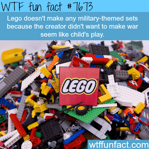 Toy - WTF fun fact # 613 Lego doesn't make any military-themed sets because the creator didn't want to make war seem like child's play. LEGO wtffunfact.com ooo00