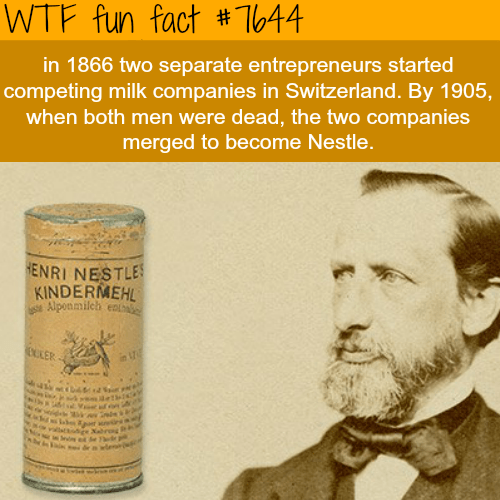 Text - WTF fun fact #T044 in 1866 two separate entrepreneurs started competing milk companies in Switzerland. By 1905, when both men were dead, the two companies merged to become Nestle. HENRI NESTLE KINDERMEHL se Alponmilch enta CLER stodige Nale