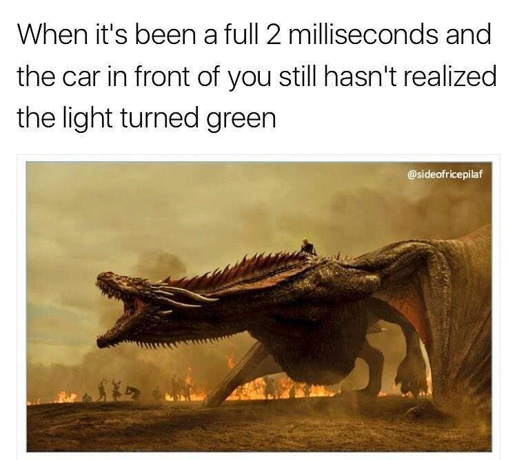 angry dragon meme about how it feels when the light turns green and car in front of you doesn't move