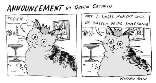 Cartoon - ANNOUNCEMENT BY QUECN CATHRIN NOT A SINGLE MOMENT WILL BE WASTED DO ING SOM6THING TODAY... KITTEN RAI