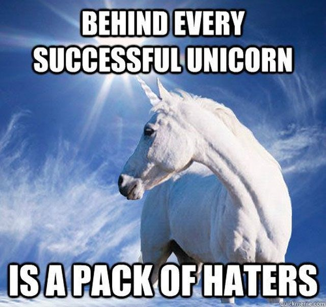 ironic meme with impact font saying that behind every successful unicorn, there is a pack of haters