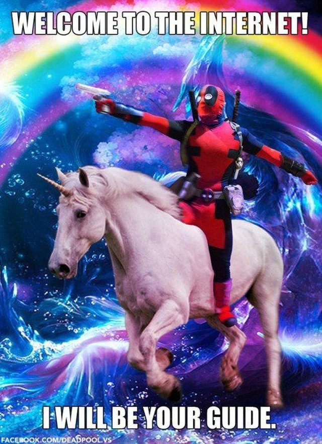 Welcome to the internet, I will be your guide meme of Deadpool riding a unicorn and pistol whipping a rainbow world