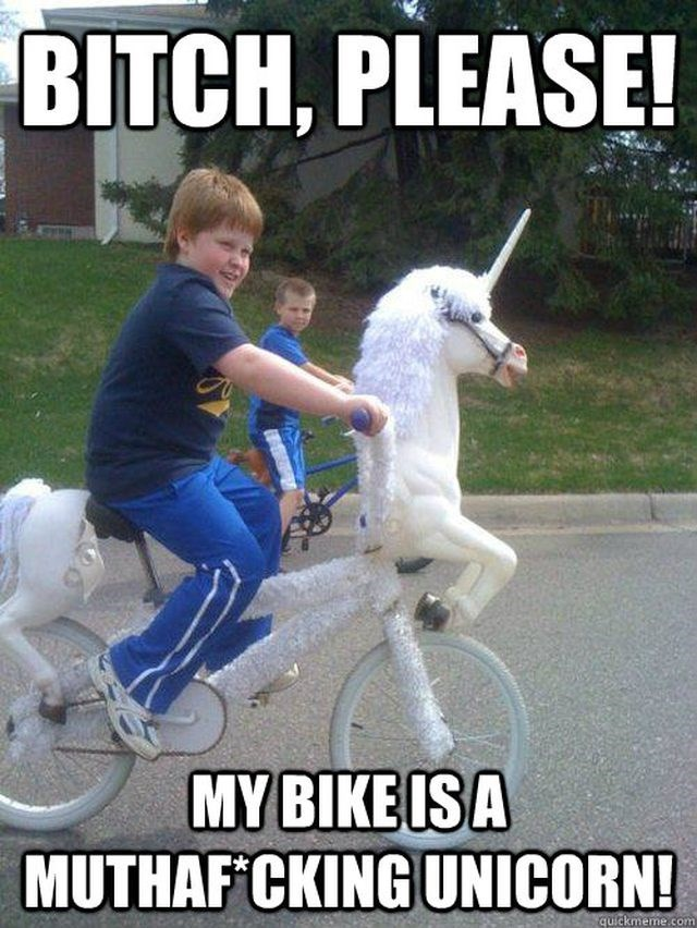 impact font meme about having a unicorn bicycle