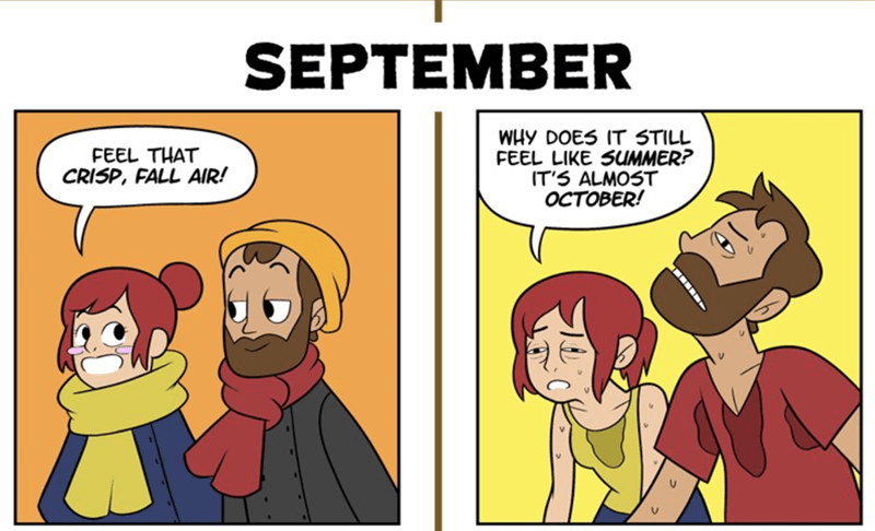 webcomics - Cartoon - SEPTEMBER WHY DOES IT STILL FEEL LIKE SUMMER? IT'S ALMOST OCTOBER! FEEL THAT CRISP, FALL AIR!