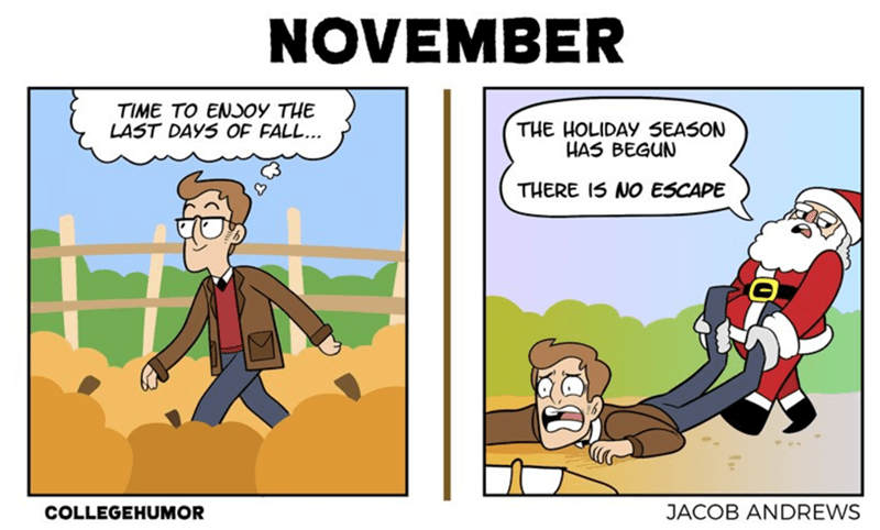 webcomics - Cartoon - NOVEMBER TIME TO ENJOY THE LAST DAYS OF FALL... THE HOLIDAY SEASON HAS BEGUN THERE I5 NO ESCAPE JACOB ANDREWS COLLEGEHUMOR