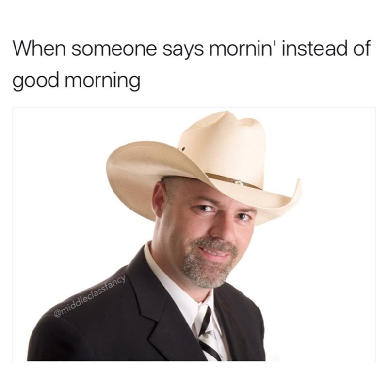 "Funny meme about how you seem like a cowboy when you say ""mornin'"" instead of ""morning."""