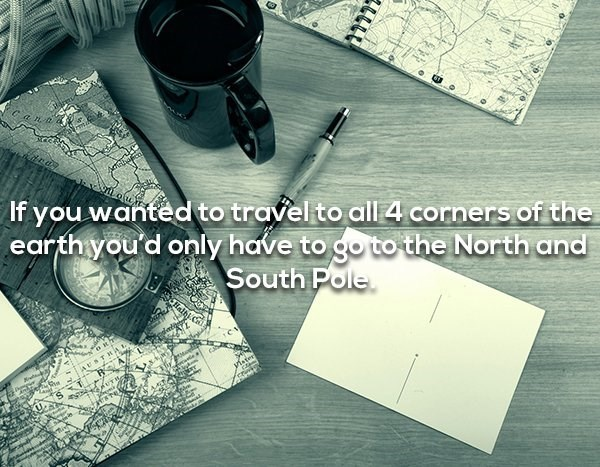 Text - If you wanted to travel to all 4 corners of the earth you d only have to go to the North and South Pole এh vte