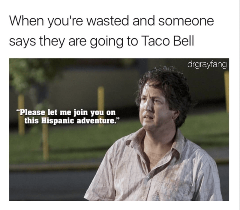 Meme about going to Taco Bell while wasted as a Hispanic adventure.
