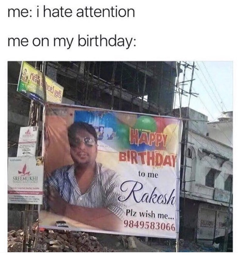 Meme about hating attention except when it is your birthday