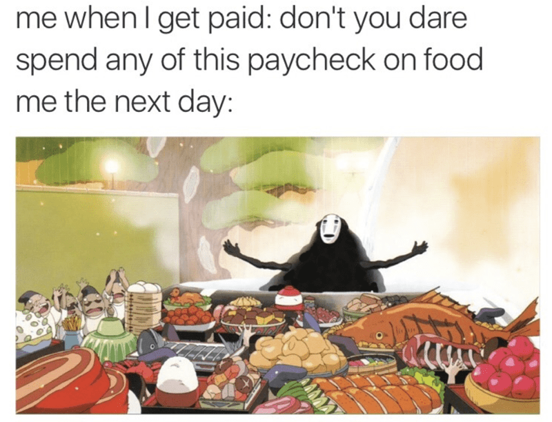 no-face meme about spending all your paycheck on food