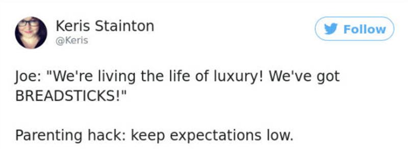 "Text - Keris Stainton Follow @Keris Joe: ""We're living the life of luxury! We've got BREADSTICKS!"" Parenting hack: keep expectations low."