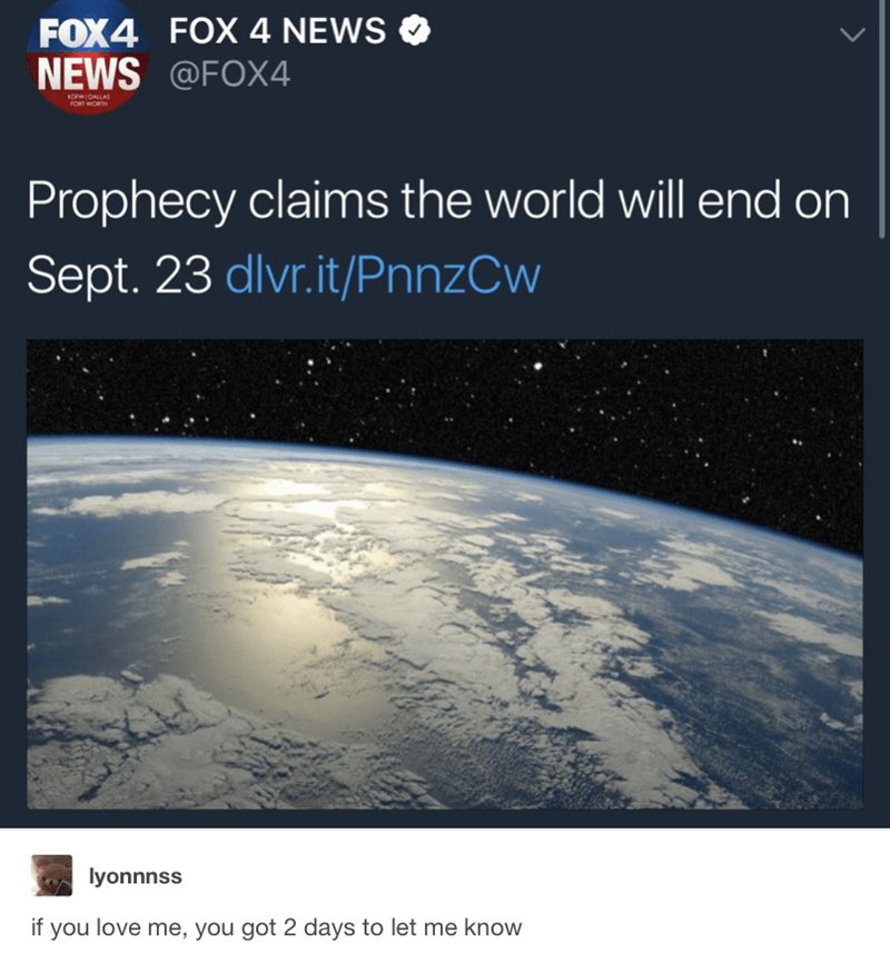 Funny meme of headline that world will end Sept 23rd and someone who posts if you love me, you got 2 days to let me know
