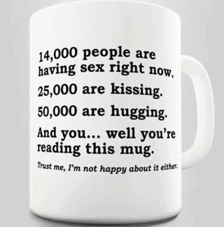 Mug meme about all that is going on in the world while you just read a meme of a mug