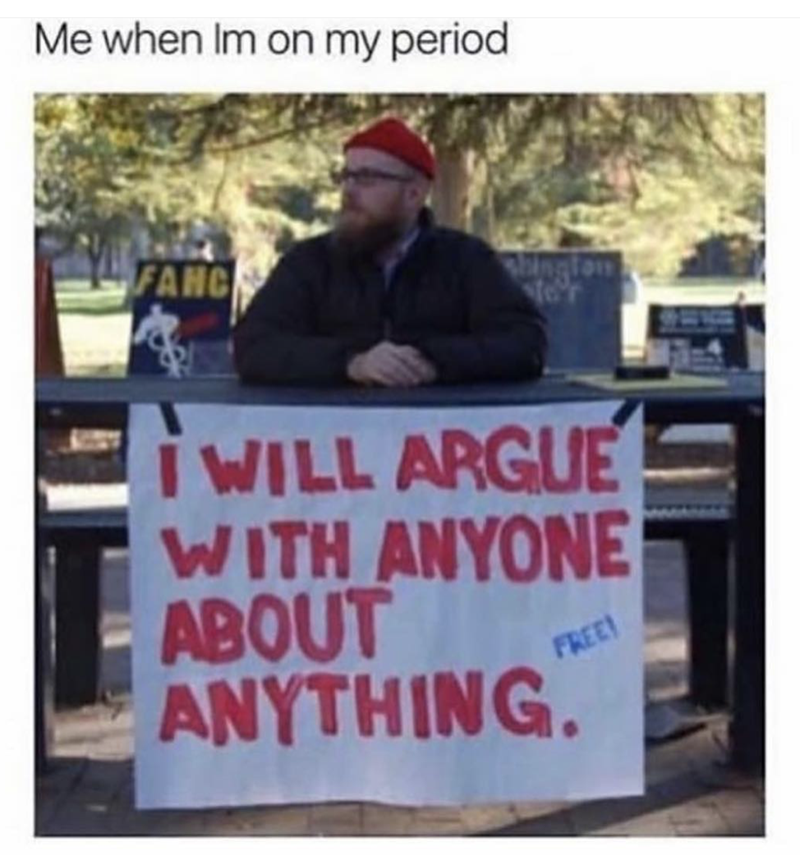 Period meme about arguing with anyone about anything