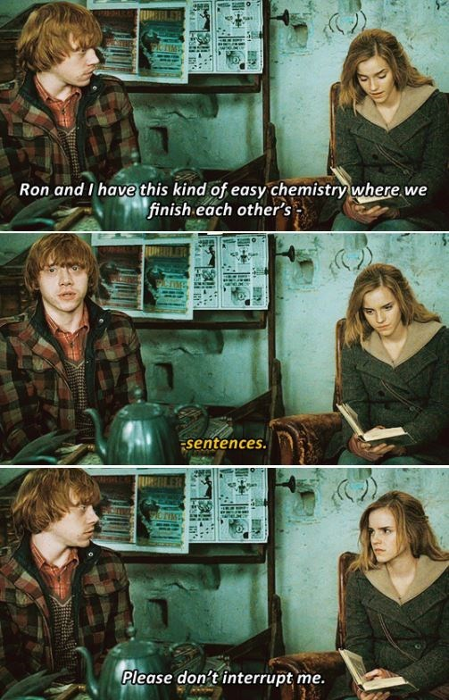 Movie - Ron and I have this kind of easy chemistry where we finish each other's sentences. Please don't interrupt me. ম e-
