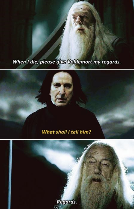 Movie - When I die, please give Voldemort my regards. What shall i tell him? Regards.