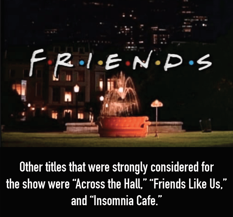 "Text - FRI.E N.P.s strongly considered for the show were ""Across the Hall,"" ""Friends Like Us,"" Other titles that were and ""Insomnia Cafe."""