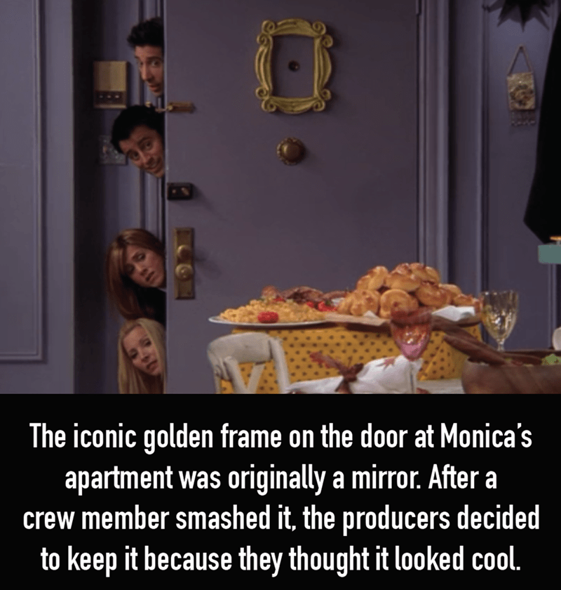 Text - The iconic golden frame on the door at Monica's apartment was crew member smashed it, the producers decided to keep it because they thought it looked cool. originally a mirror. After a