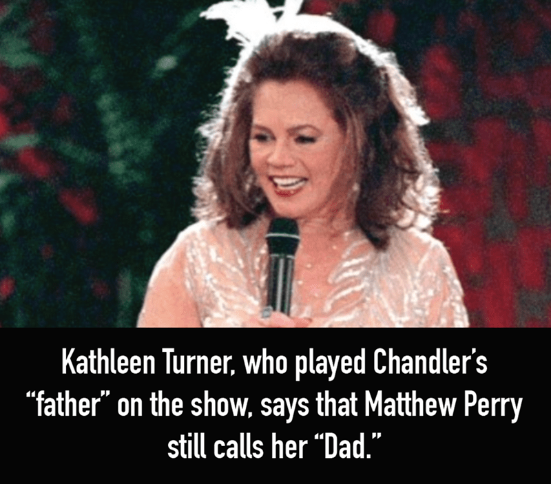 "Photo caption - Kathleen Turner, who played Chandler's ""father"" on the show, says that Matthew Perry still calls her ""Dad."""