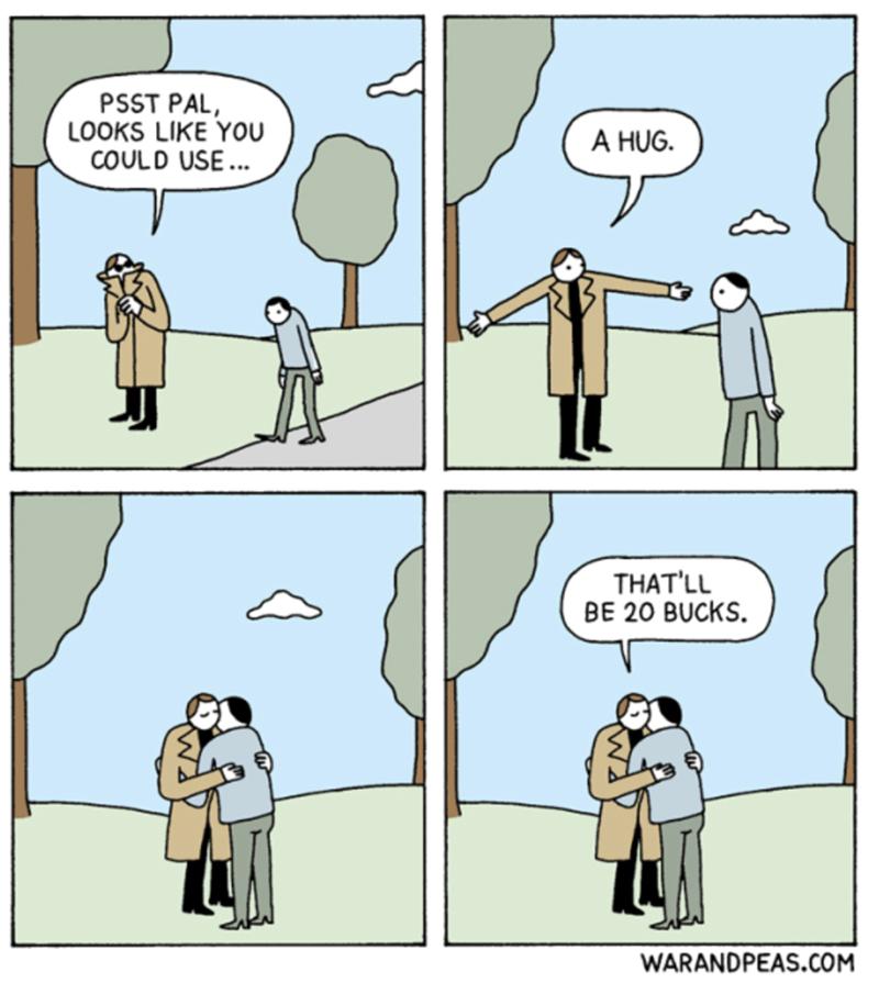 Cartoon - PSST PAL LOOKS LIKE YOu COULD USE... A HUG THATLL BE 20 BUCKS WARANDPEAS.COM