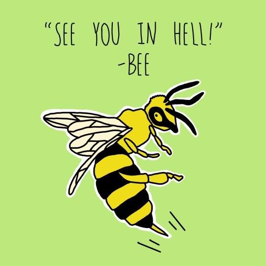 """Honeybee - """"SEE YOU IN HELL!"""" BEE"""
