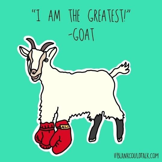 "Goats - ""I AM THE GREATEST"" GOAT ALI IFBLANKCOULDTALK.COM"
