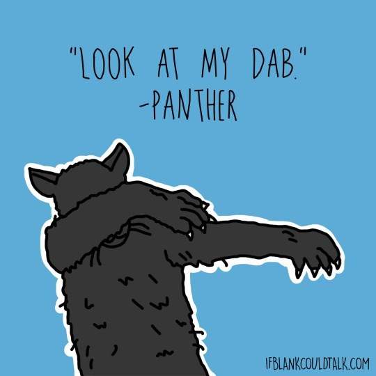 "Text - ""LOOK AT MY DAB -PANTHER IFBLANKCOULDTALK.COM"