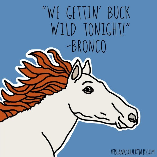 "Mammal - ""WE GETTIN' BUCK WILD TONIGHT BRONCO IF BLANKCOULDTALK.COM"