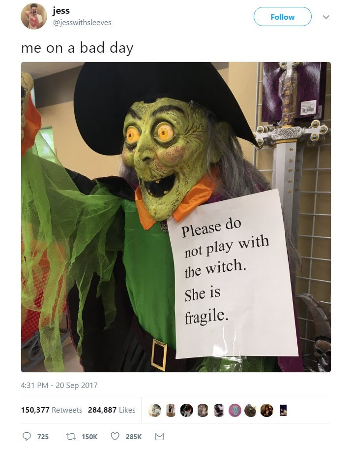 Text - jess @jesswithsleeves Follow me on a bad day Please do not play with the witch. She is fragile. 4:31 PM -20 Sep 2017 150,377 Retweets 284,887 Likes 725 150K 285K
