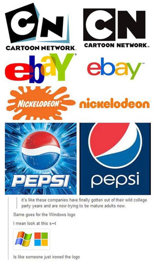 Text - CARTOON NETWORK. CARTOON NETWORK. ebY ebay NICKELODEON nickelodeon PEPSI pepsi it's like these companies have finally gotten out of their wild college party years and are now trying to be mature adults now. Same goes for the Windows logo I mean look at this st Is like someone just ironed the logo