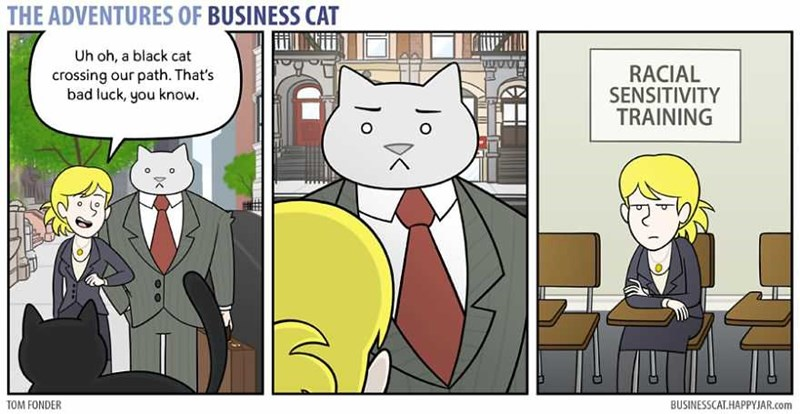 Cartoon - THE ADVENTURES OF BUSINESS CAT Uh oh, a black cat RACIAL SENSITIVITY TRAINING crossing our path. That's bad luck, you know Jo