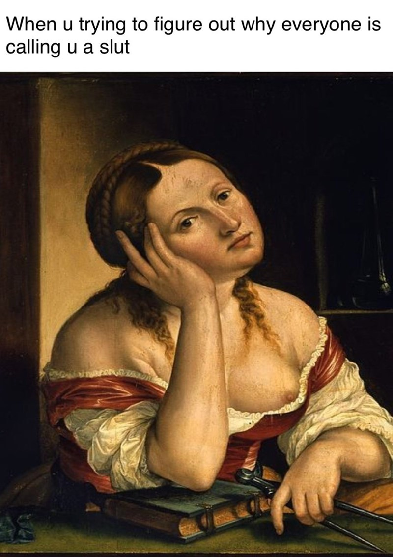 Art - When u trying to figure out why everyone is calling u a slut