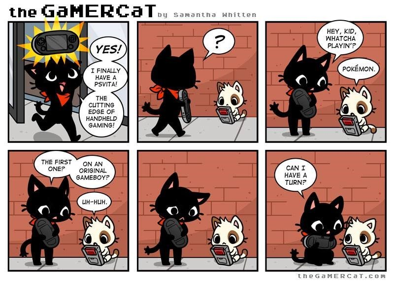 Comics - the GaMERCaT Dy samantha Whitten HEY, KID, WHATCHA PLAYIN'? YES! POKEMON I FINALLY HAVE A PSVITA! THE CUTTING EDGE OF HANDHELD GAMING! THE FIRST ON AN CAN I HAVE A TURN? ONE? ORIGINAL GAMEBOY? UH-HUH the GaMERCaT.coM