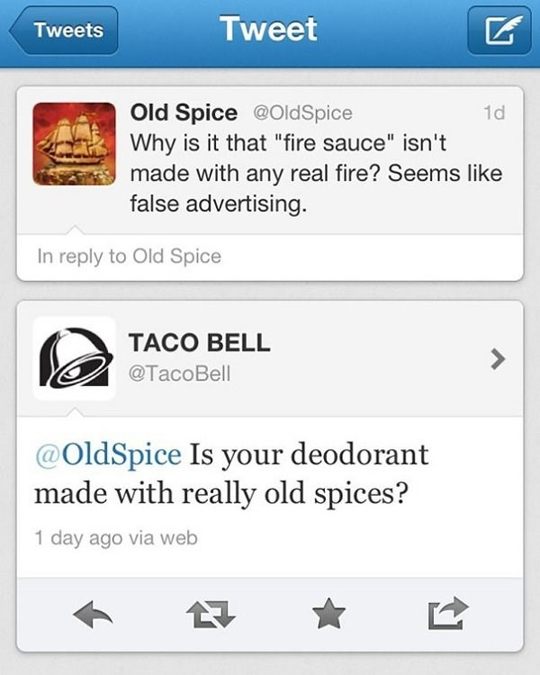 """Text - Tweet Tweets Old Spice @OldSpice Why is it that """"fire sauce"""" isn't made with any real fire? Seems like false advertising 1d In reply to Old Spice TACO BELL > @TacoBell @OldSpice Is your deodorant made with really old spices? 1 day ago via web"""